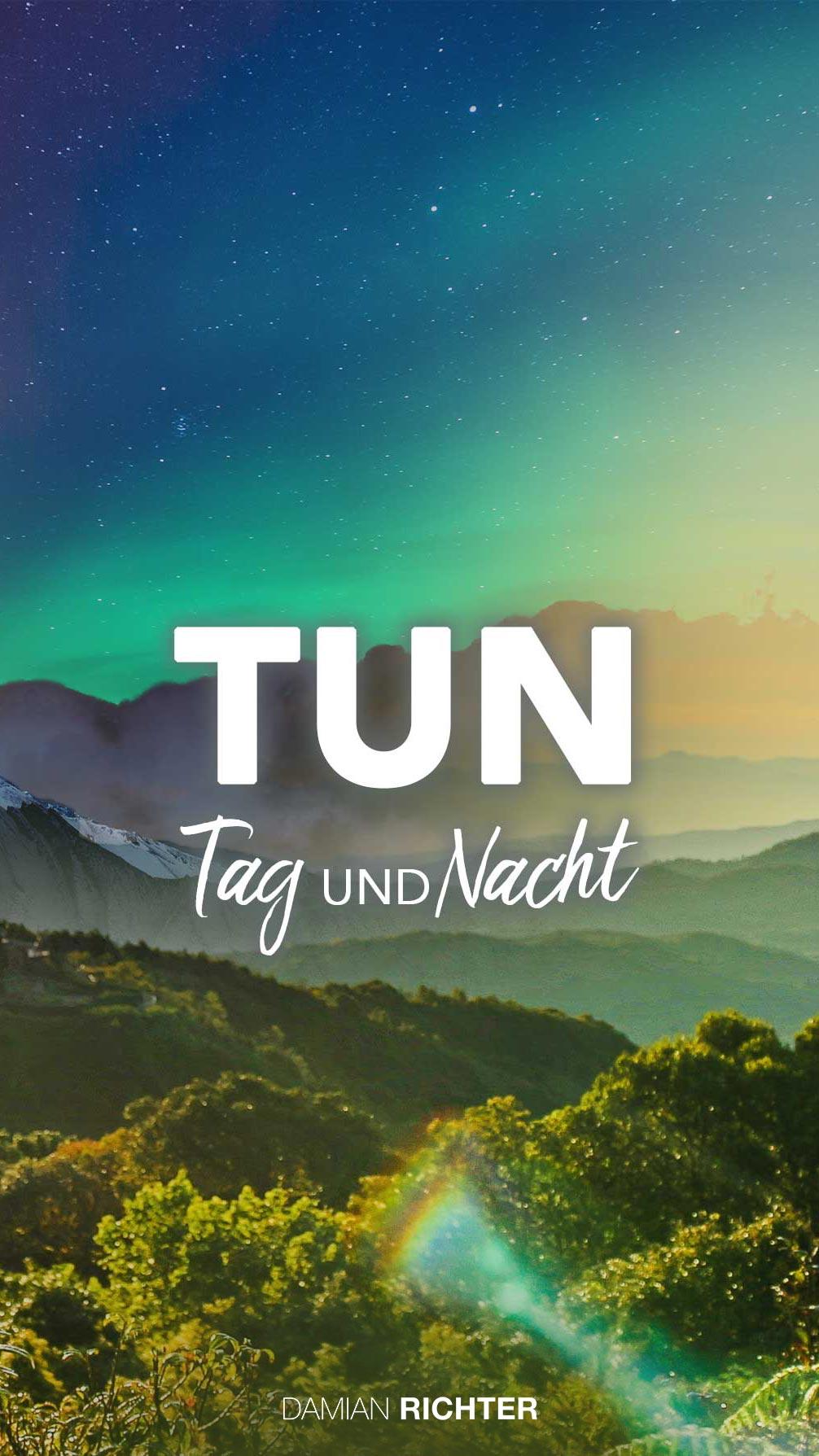 TUN - Tag und Nacht